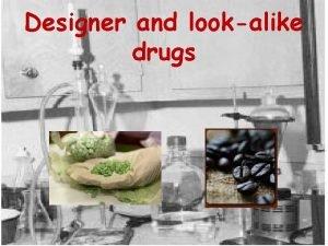 Designer and lookalike drugs Designer drugs Designer drugs