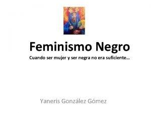 Feminismo Negro Cuando ser mujer y ser negra