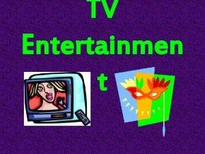 TV Entertainmen t Definisi Entertainment hiburan TV entertainment