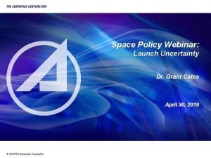 Space Policy Webinar Launch Uncertainty Dr Grant Cates