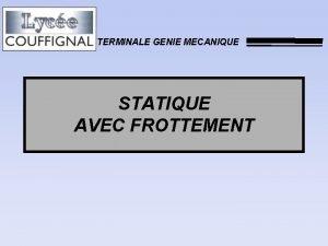 TERMINALE GENIE MECANIQUE STATIQUE AVEC FROTTEMENT 1 INTRODUCTION