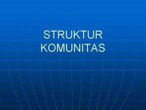 STRUKTUR KOMUNITAS KUALITATIF 1 Phyisiognomy Tampilan eksternal komunitas