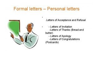 Formal letters Personal letters Letters of Acceptance and