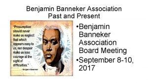 Benjamin Banneker Association Past and Present Benjamin Banneker