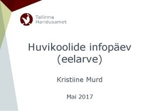 Huvikoolide infopev eelarve Kristiine Murd Mai 2017 Teemad