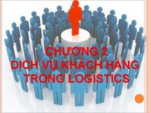 CHNG 2 DCH V KHCH HNG TRONG LOGISTICS