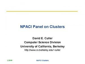 NPACI Panel on Clusters David E Culler Computer