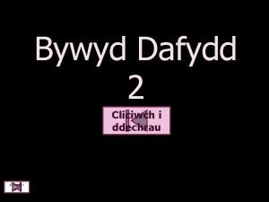 Bywyd Dafydd 2 Cliciwch i ddechrau Cliciwch i