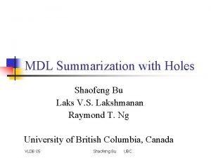 MDL Summarization with Holes Shaofeng Bu Laks V