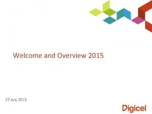 Welcome and Overview 2015 27 July 2015 Introduction