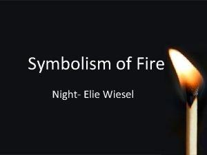Symbolism of Fire Night Elie Wiesel Weisels Purpose