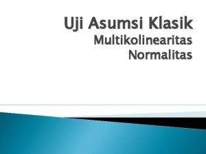 Uji Asumsi Klasik Multikolinearitas Normalitas Uji Multikolinearitas Bertujuan
