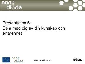 Presentation 6 Dela med dig av din kunskap
