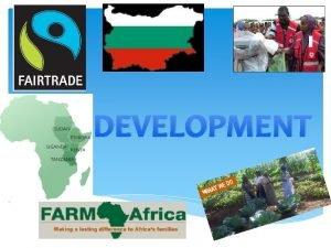 DEVELOPMENT What is Development The term development refers