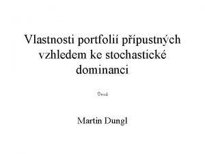 Vlastnosti portfoli ppustnch vzhledem ke stochastick dominanci vod
