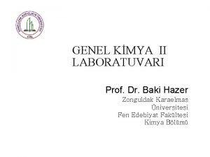 GENEL KMYA II LABORATUVARI Prof Dr Baki Hazer
