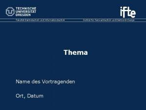 Fakultt Elektrotechnik und Informationstechnik Institut fr Feinwerktechnik und
