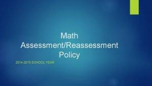 Math AssessmentReassessment Policy 2014 2015 SCHOOL YEAR Math