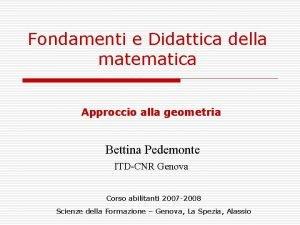 Fondamenti e Didattica della matematica Approccio alla geometria