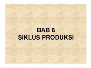 BAB 6 SIKLUS PRODUKSI AKTIVITAS SIKLUS PRODUKSI Perancangan