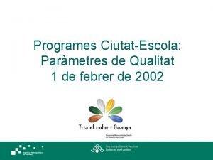 Programes CiutatEscola Parmetres de Qualitat 1 de febrer