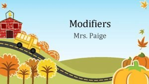 Modifiers Mrs Paige Misplaced Modifiers Misplaced Modifiers What