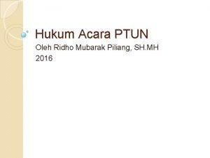 Hukum Acara PTUN Oleh Ridho Mubarak Piliang SH