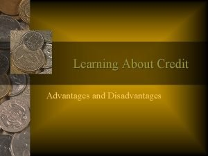 Learning About Credit Advantages and Disadvantages Advantages and