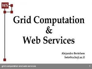 grid computation and web services 1 Agenda Grid
