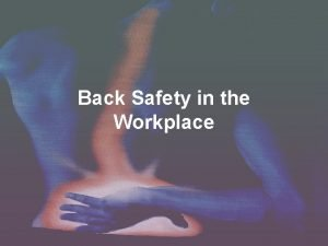 Back Safety in the Workplace Back Safety Lifting