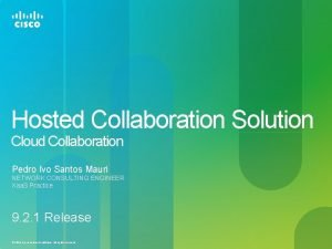 Hosted Collaboration Solution Cloud Collaboration Pedro Ivo Santos