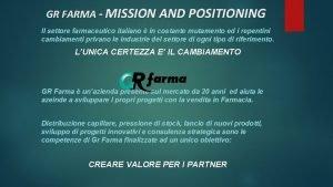GR FARMA MISSION AND POSITIONING Il settore farmaceutico