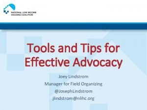 Tools and Tips for Effective Advocacy Joey Lindstrom