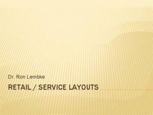 Dr Ron Lembke RETAIL SERVICE LAYOUTS RETAILSERVICE LAYOUT