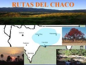 RUTAS DEL CHACO TARIJA Entre Ros Padcaya Bermejo