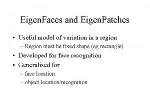 Eigen Faces and Eigen Patches Useful model of