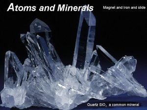 Atoms and Minerals Magnet and Iron and slide