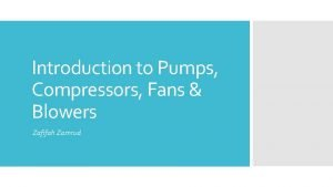 Introduction to Pumps Compressors Fans Blowers Zafifah Zamrud