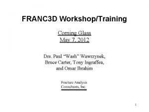 FRANC 3 D WorkshopTraining Corning Glass May 7