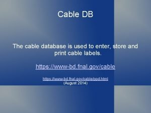 Cable DB The cable database is used to
