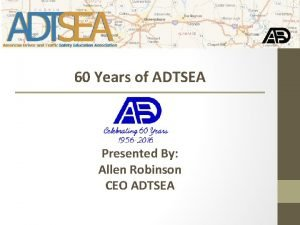60 Years of ADTSEA Presented By Allen Robinson