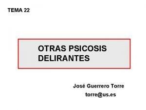 TEMA 22 OTRAS PSICOSIS DELIRANTES Jos Guerrero Torre