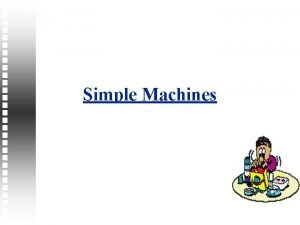 Simple Machines Introduction Simple machines are machines with