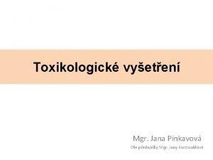 Toxikologick vyeten Mgr Jana Pinkavov Dle pednky Mgr