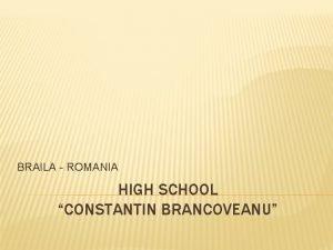 BRAILA ROMANIA HIGH SCHOOL CONSTANTIN BRANCOVEANU EUROPA ROMANIA