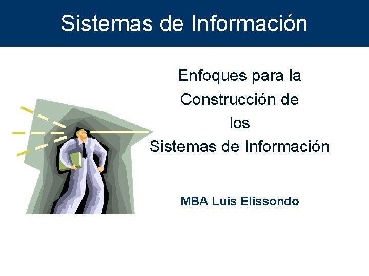 Sistemas de Informacin Enfoques para la Construccin de