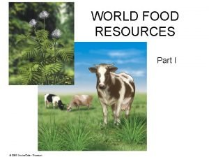 WORLD FOOD RESOURCES Part I Food Resources Approximately