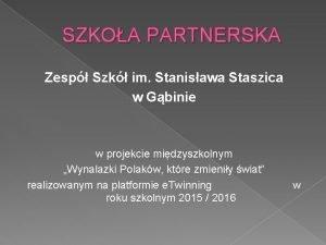 SZKOA PARTNERSKA Zesp Szk im Stanisawa Staszica w