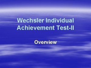 Wechsler Individual Achievement TestII Overview WIATII 1 Consists