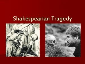 Shakespearian Tragedy Elements of a Tragedy A tragedy